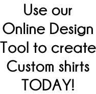 Use our Online Design Tool to create Custom shirts TODAY!